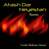 Atash Dar Neyestan (Remix)