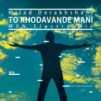 /MP3/Milad-Derakhshani-To-Khodavande-Mani-Electro-Mix